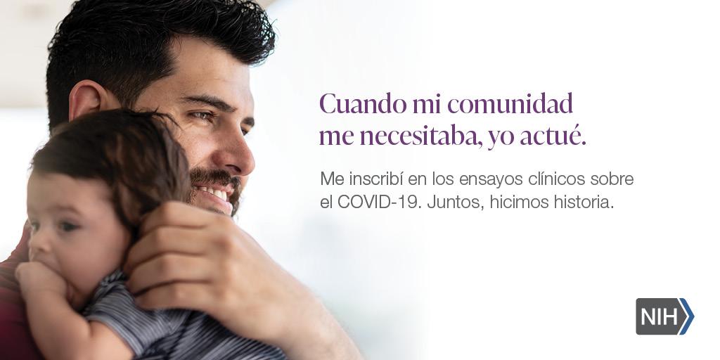 """Imagen de un hombre cargando un bebé. La imagen dice: """"Cuando mi comunidad me necesitaba, yo actué. Me inscribí en los ensayos clínicos sobre el COVID-19. Juntos, hicimos historia""""."""