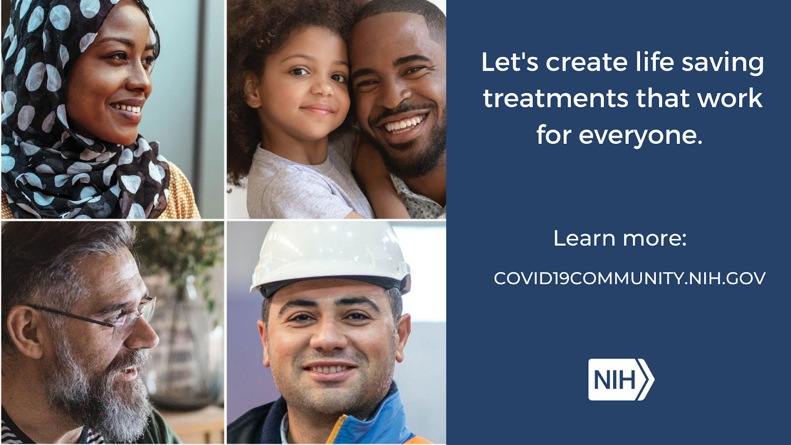 "Collage of individual headshots that reads: ""Let's create life saving treatments that work for everyone. Learn more: covid19community.nih.gov"""