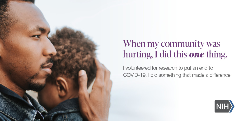 "Image of an African American man holding a child. That reads: ""When my community was hurting, I did this one thing. I volunteered for research to put an end to COVID-19. I did something that made a difference."""