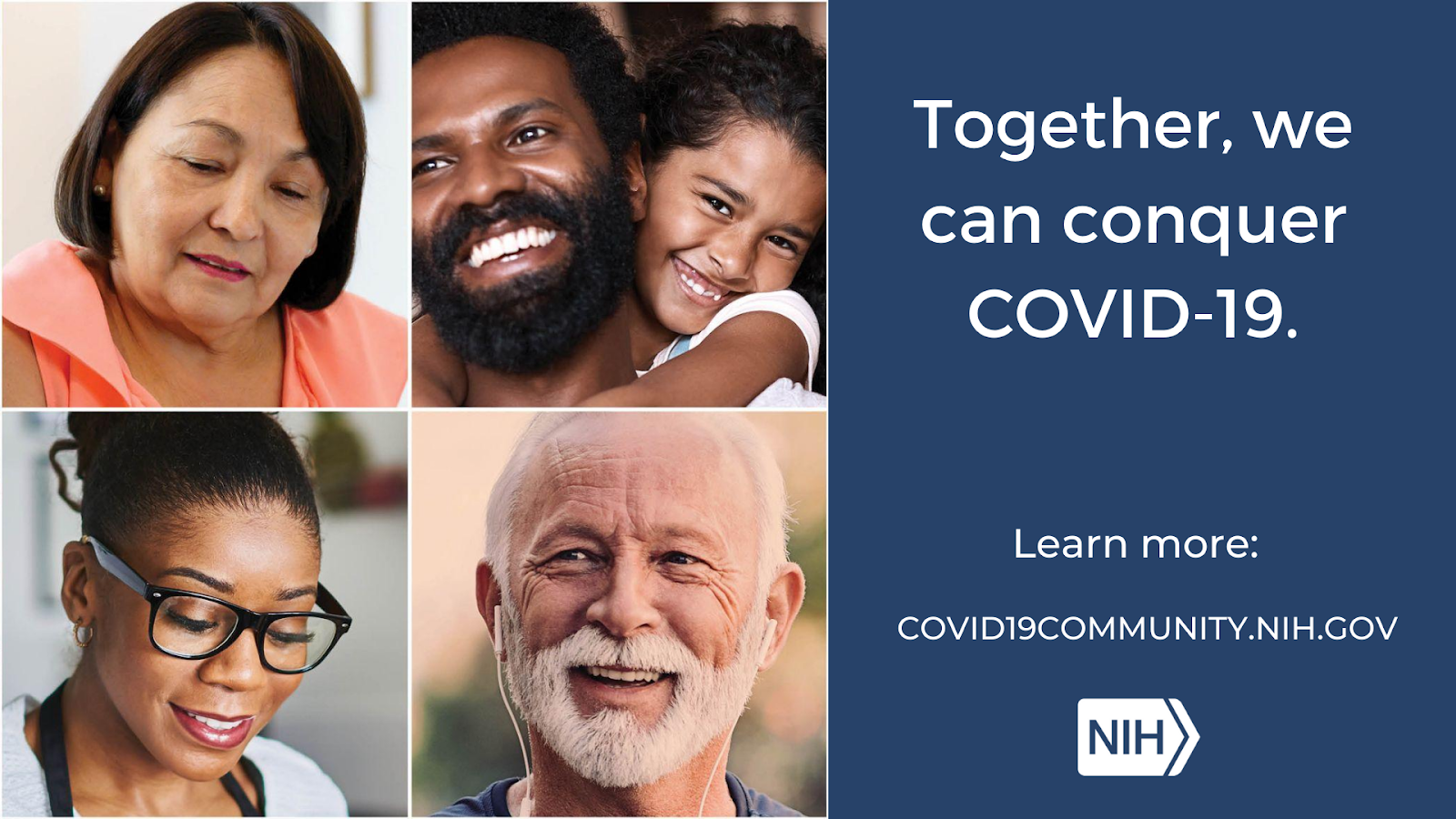 "Collage of individual headshots that reads: ""Together, we can conquer COVID-19. Learn more: covid19community.nih.gov"""