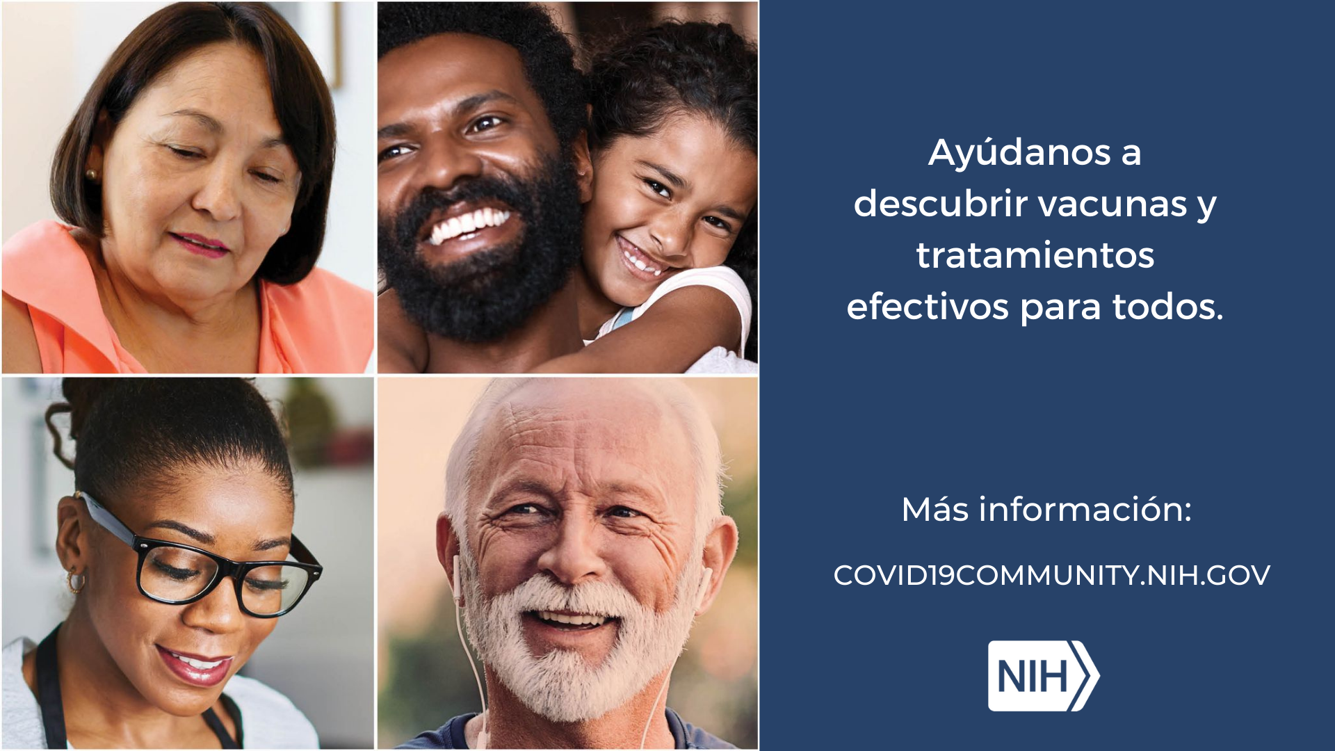 """Imagen de personas de diversos géneros, edades, razas, etnias y creencias. La imagen dice: Ayúdanos a descubrir vacunas y tratamientos efectivos para todos. Más información: covid19community.nih.gov"""""""