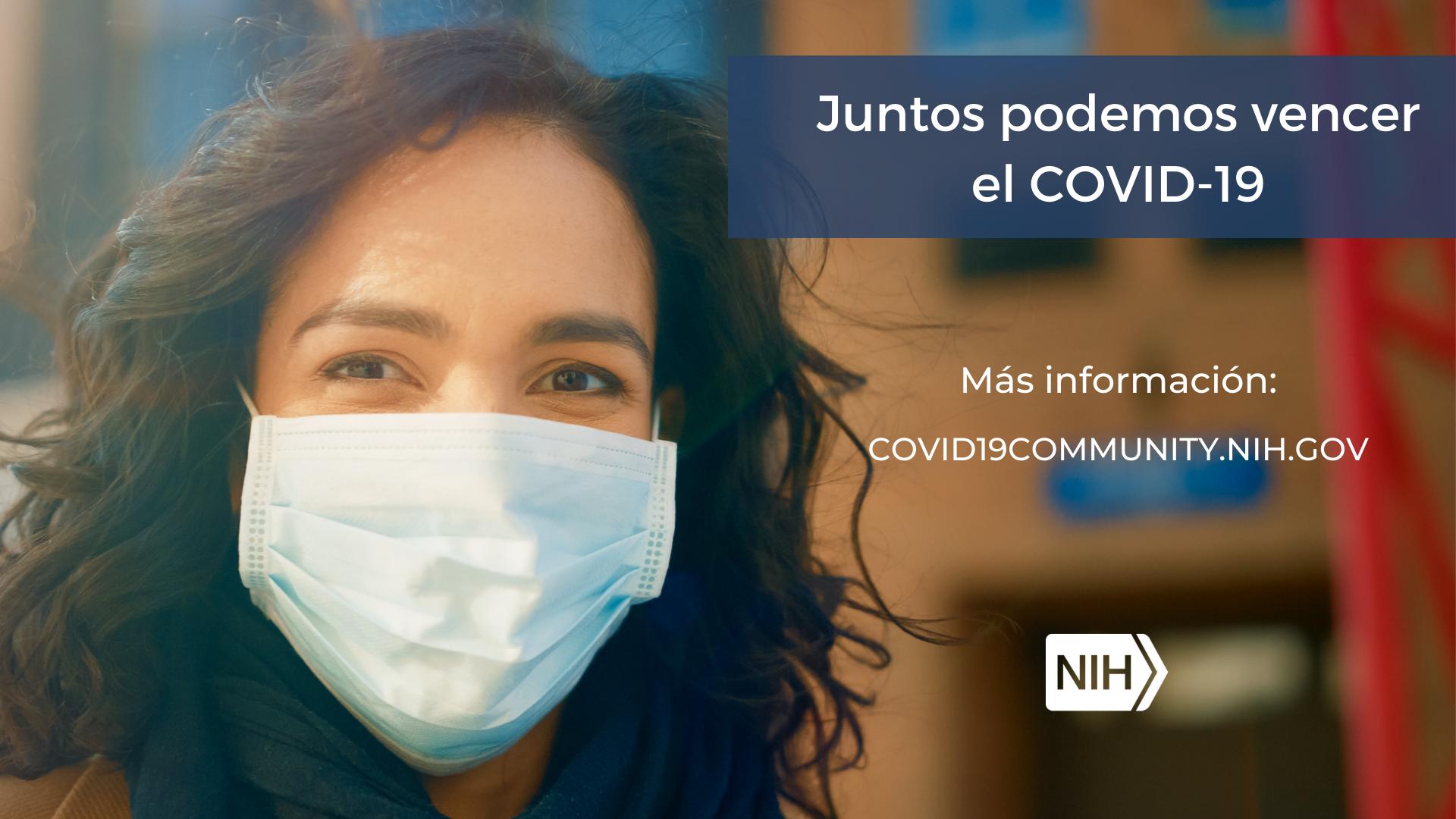 """Imagen de una mujer con tapaboca. La imagen dice: """"Juntos podemos vencer el COVID-19. Más información: covid19community.nih.gov"""""""