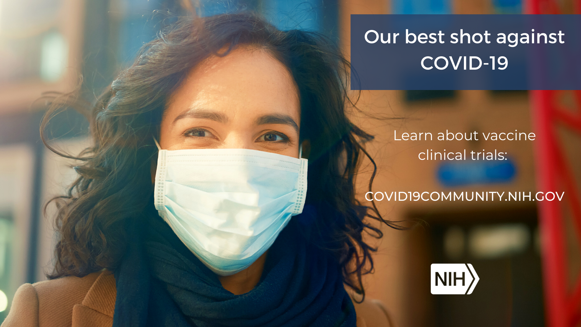 "A woman in a mask smiles at the camera with the phrase, ""Our best shot against COVID-19. Learn more about vaccine clinical trials: covid19community.nih.gov"""