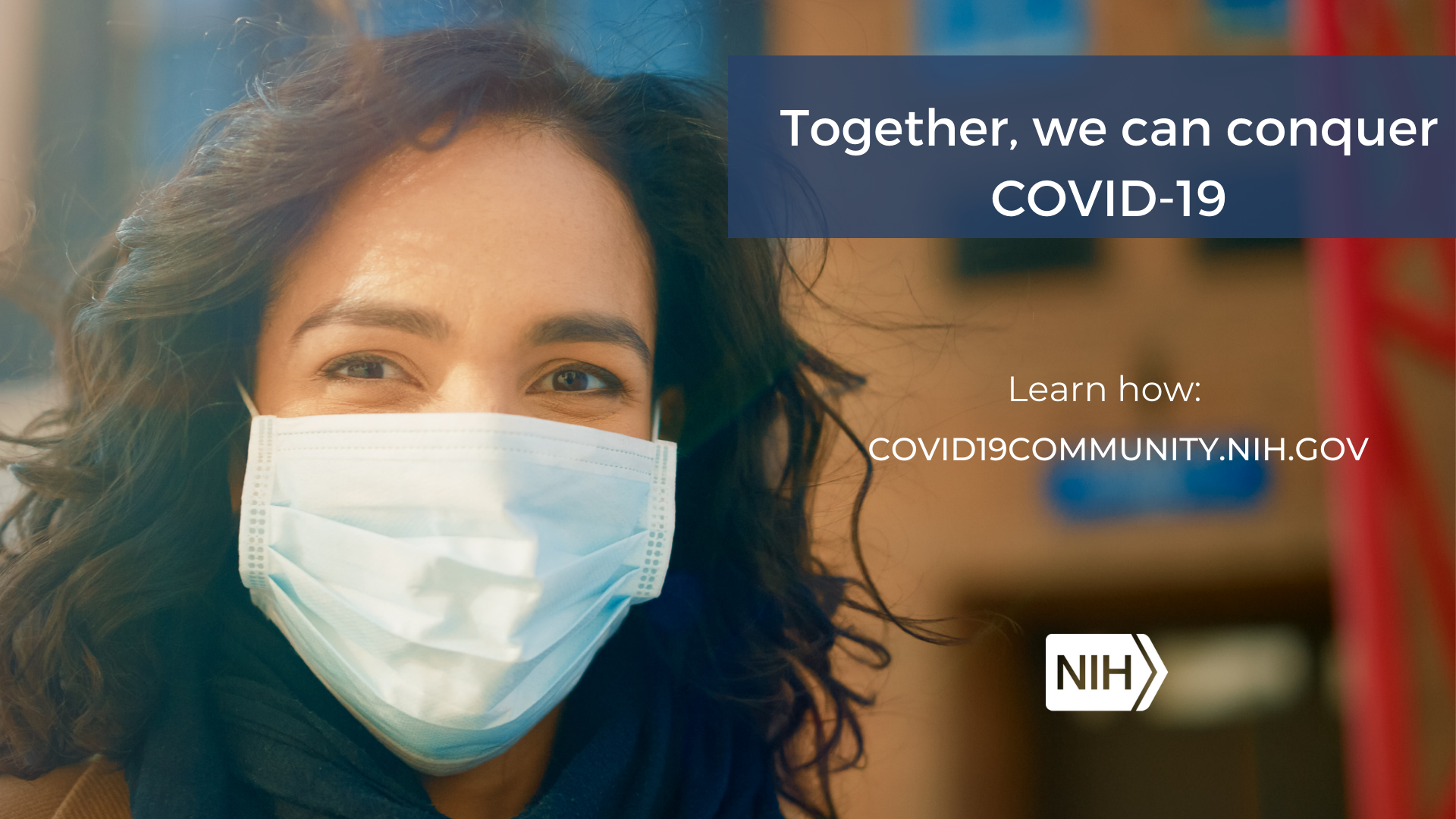 "A woman in a mask smiles at the camera with the phrase, ""Let's conquer COVID-19 together. Learn more: covid19community.nih.gov"""