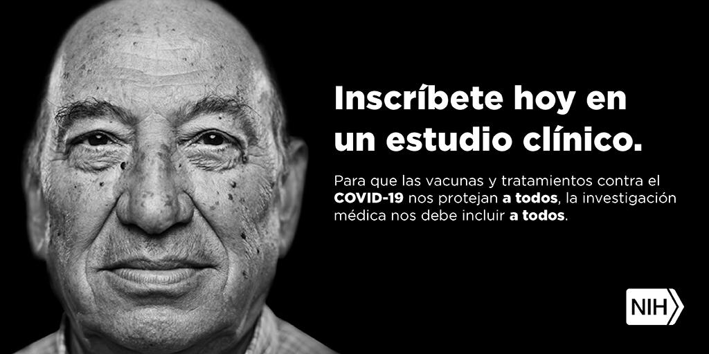 """Imagen en blanco y negro de un hombre mayor. La imagen dice: """"Inscríbete hoy en un estudio clínico. Para que las vacunas y tratamientos contra el COVID-19 nos protejan a todos, la investigación médica nos debe incluir a todos""""."""