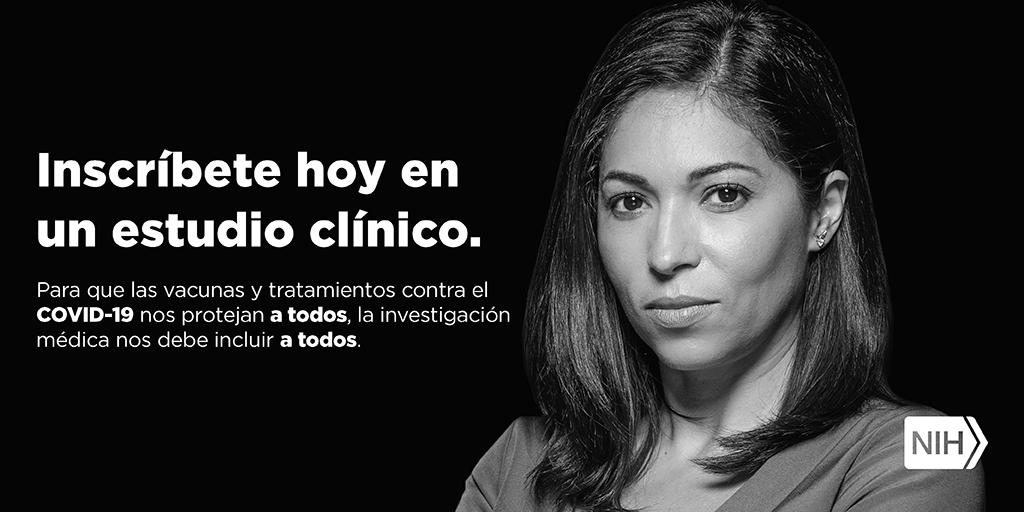 """Imagen en blanco y negro de una mujer joven. La imagen dice: """"Inscríbete hoy en un estudio clínico. Para que las vacunas y tratamientos contra el COVID-19 nos protejan a todos, la investigación médica nos debe incluir a todos""""."""