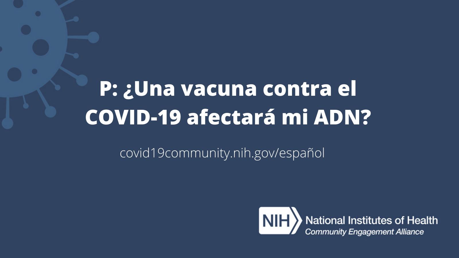 P: ¿Una vacuna contra el COVID-19 afectará mi ADN?