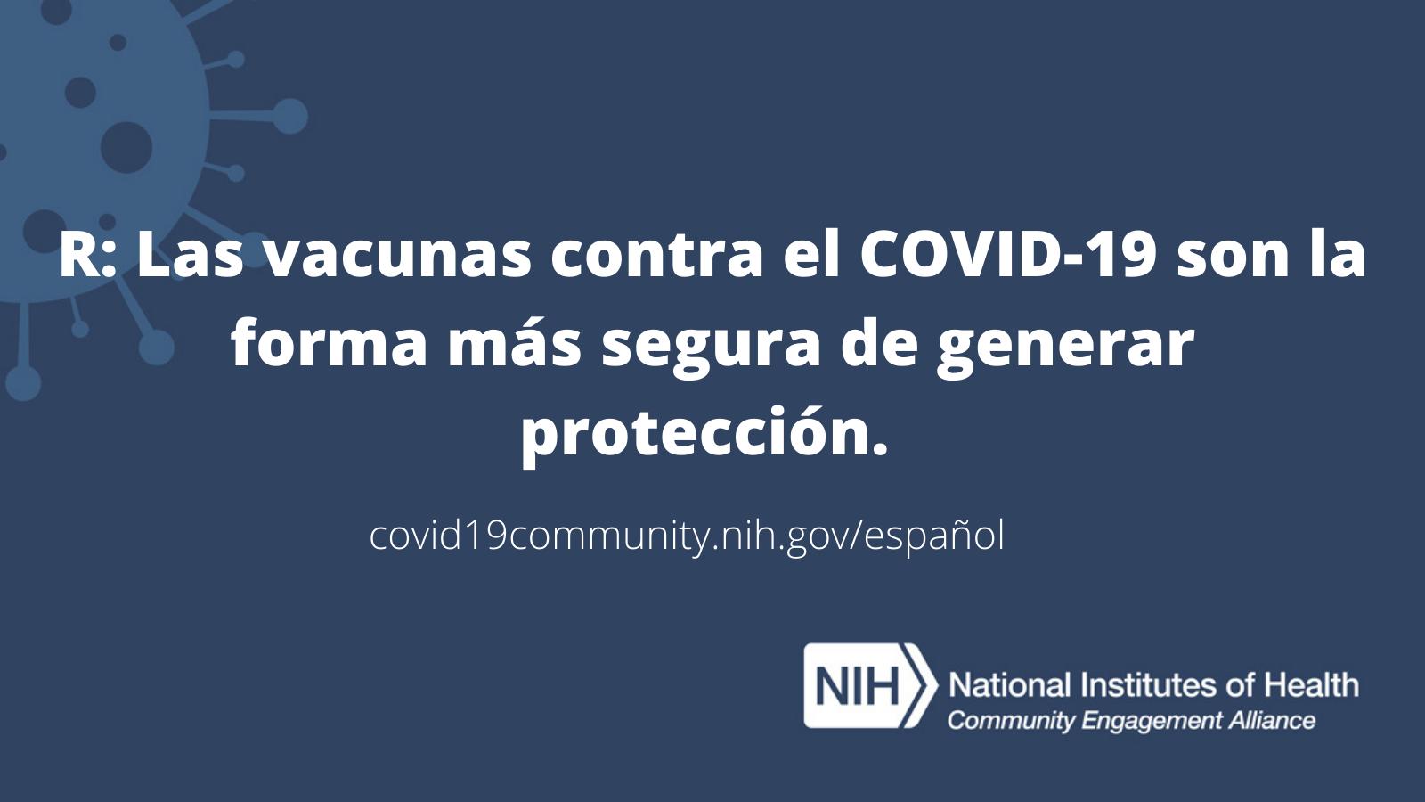 R: Las vacunas contra el COVID-19 son la forma más segura de generar protección.