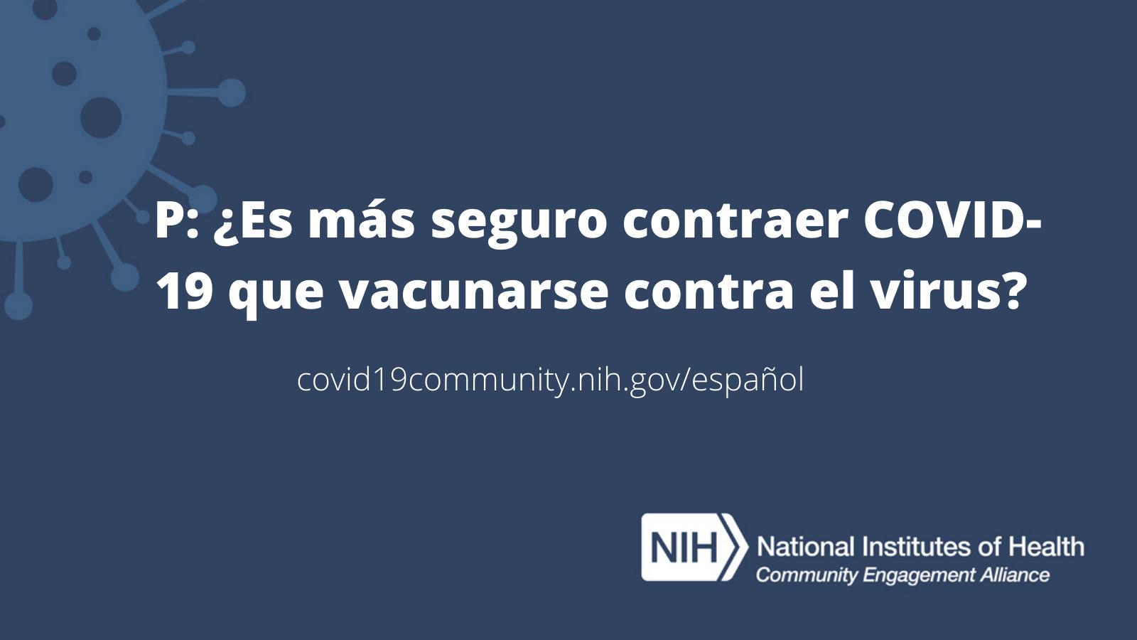 P: ¿Es más seguro contraer COVID-19 que vacunarse contra el virus?
