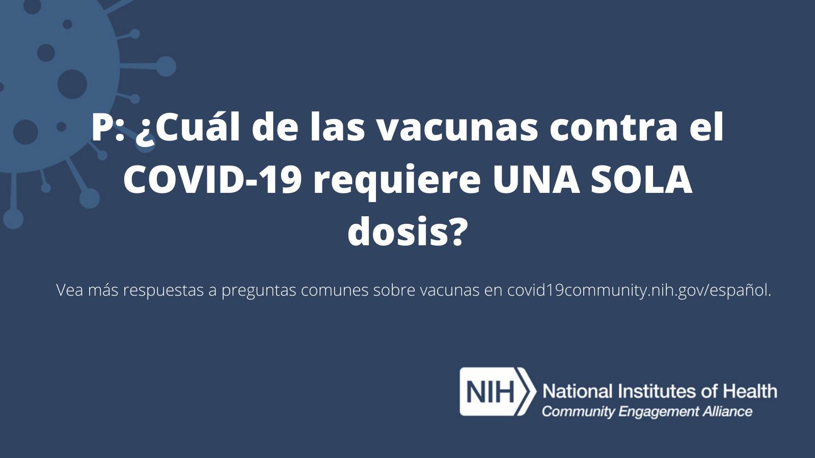 P: ¿Cuál de las vacunas contra el COVID-19 requiere UNA SOLA dosis?