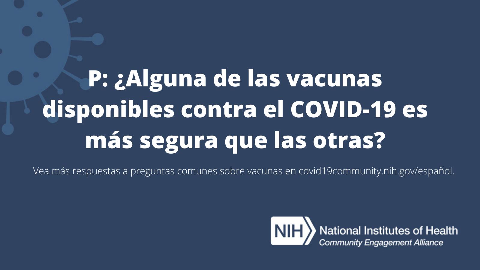 P: ¿Alguna de las vacunas disponibles contra el COVID-19 es más segura que las otras?