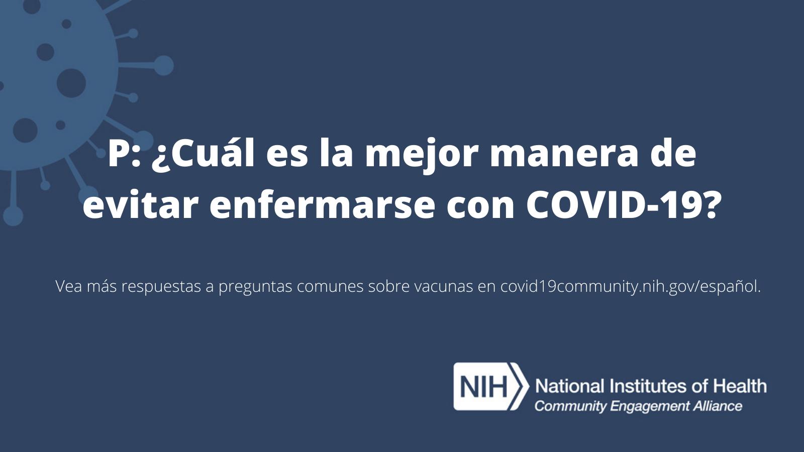P: ¿Cuál es la mejor manera de evitar enfermarse con COVID-19?