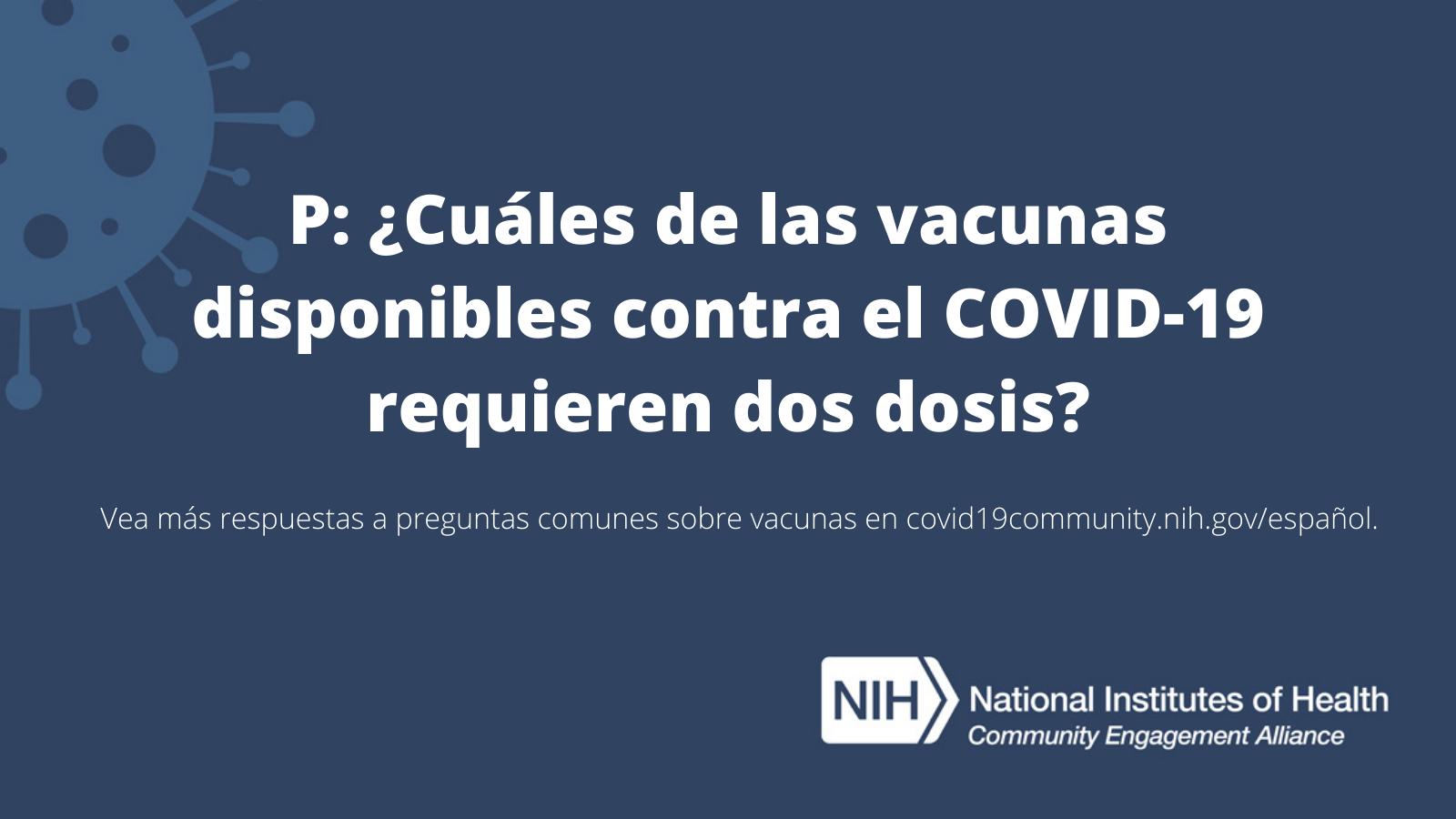 P: ¿Cuáles de las vacunas disponibles contra el COVID-19 requieren dos dosis?
