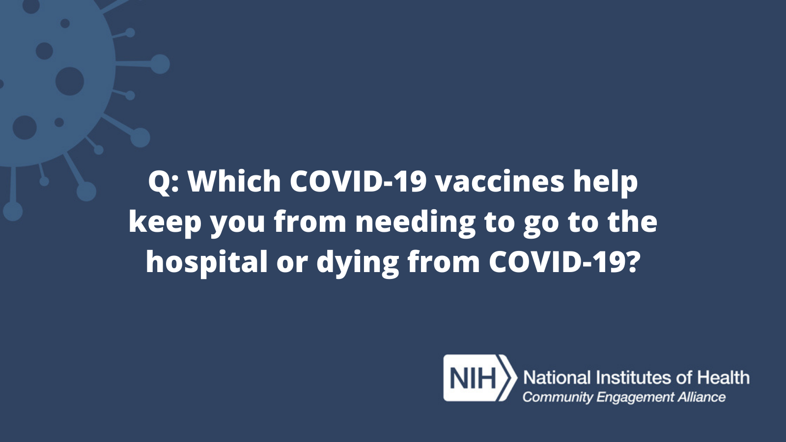 Q: Which COVID-19 vaccines help keep you from needing to go to the hospital or dying from COVID-19?